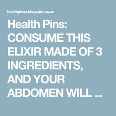 Health Pins: CONSUME THIS ELIXIR MADE OF 3 INGREDIENTS, AND YOUR ABDOMEN WILL BE FIRM AGAIN! TRY THIS VERY FAST METHOD!