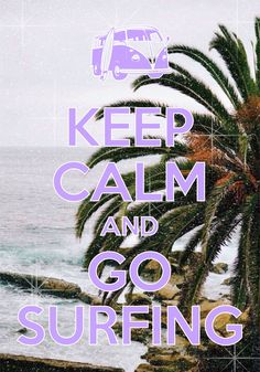 keep calm and go surfing / Created with Keep Calm and Carry On for iOS #keepcalm #surfing
