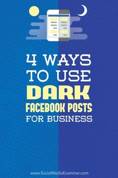 4 Ways to Use Dark (Unpublished) Facebook Posts for Business: Segments; Micro-campaigns; Relevancy; Selective solicit; Details.