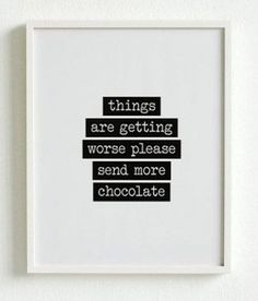 things could be great but always send more chocolate ;-)