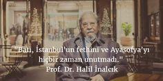 Batı, İstanbul'un fethini ve Ayasofya'yı hiçbir zaman unutmadı. Prof. Dr. Halil İnalcık