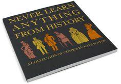 Never Learn Anything From History: A Collection of Comics from Kate Beaton  $18.00