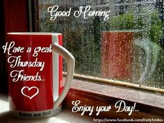 Good Morning. Have a great Thursday Friends... Enjoy your Day!