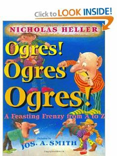 Ogres! Ogres! Ogres!: A Feasting Frenzy from A to Z by Nicholas Heller. $1.55. Author: Nicholas Heller. 32 pages. Publisher: Greenwillow; 1st edition (September 30, 1999). Publication: September 30, 1999