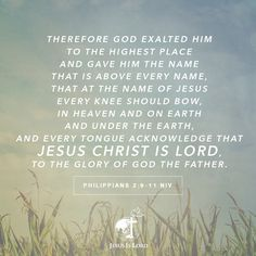 VERSE OF THE DAY Therefore God exalted him to the highest place and gave him the…