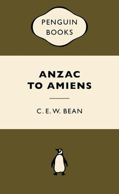 Anzac to Amiens (War Popular Penguins), CEW Bean - Shop Online for Books in Australia Popular, Good Books, My Books, Orange Book, Books Australia, Anzac Day, Penguin Classics, Penguin Books