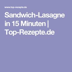 Sandwich-Lasagne in 15 Minuten | Top-Rezepte.de
