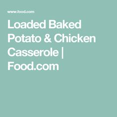 Loaded Baked Potato & Chicken Casserole | Food.com