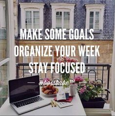 Make some goals, organise your week, stay focused