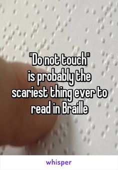 """Do not touch"" is probably the scariest thing ever to read in Braille"
