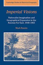 Imperial visions : nationalist imagination and geographical expansion in the Russian Far East, 1840-1865