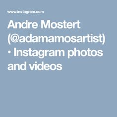 Andre Mostert (@adamamosartist) • Instagram photos and videos