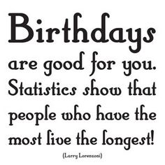 Quotable Card - Birthdays Are Good For You..