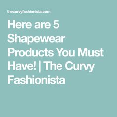 Here are 5 Shapewear Products You Must Have! | The Curvy Fashionista