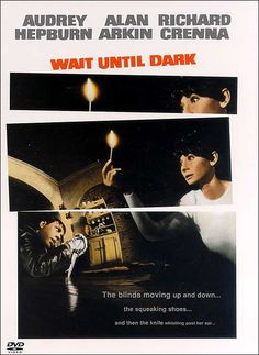 Wait Until Dark- The scariest movie I have ever seen.  I should probably get some therapy about it.
