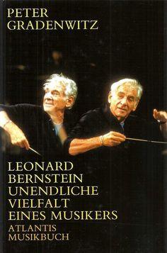 Leonard Bernstein * Unendliche Vielfalt eines Musikers * Peter Gradenwitz 1995