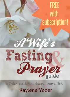 A Wife's Guide to Fasting and Praying for her Marriage. A FREE 7 day guide to a deeper prayer life.