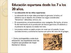 Educación espartana desde los 7 a los20 años.    La educación de las niñas espartanas:1.   La educación de la mujer daba ...