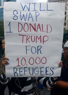 One donald and his racist supporters, in exchange for refugees.  Human rights ambassadors change the world, become on at http://www.fuzeus.com