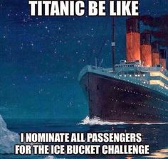 Funny Titanic Ice Bucket Challenge this is so funny but absolutely terrible