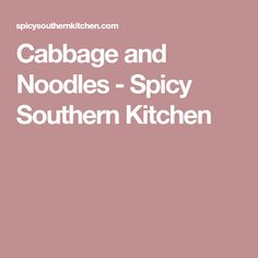 Cabbage and Noodles - Spicy Southern Kitchen