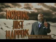 Nothing Just Happens ❃Bishop T D Jakes❃
