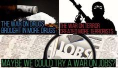 Maybe we could try a war on jobs??