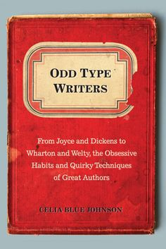 From Joyce and Dickens to Wharton and Welty, the Obsessive Habits and Quirky Techniques of Great Authors
