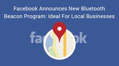 Facebook Announces New Bluetooth Beacon Program: Ideal For Local Businesses