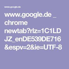 www.google.de _ chrome newtab?rlz=1C1LDJZ_enDE539DE716&espv=2&ie=UTF-8