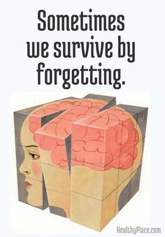 Quote on abuse: Sometimes we survive by forgetting. www.HealthyPlace.com