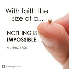 """""""Because you have so little #faith. I tell you the truth, if you have faith as small as a mustard seed, you can say to this mountain, 'Move from here to there' and it will move. Nothing will be impossible for you."""" Matthew 17:20"""