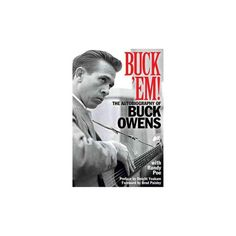Buck 'Em! : The Autobiography of Buck Owens (Paperback) (Buck Owens & Randy Poe)