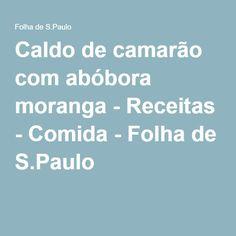 Caldo de camarão com abóbora moranga - Receitas - Comida - Folha de S.Paulo