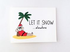Funny Holiday Card // Humorous Australian Christmas Card // California Christmas // Florida Holiday // Arizona Xmas // Let It Snow Elsewhere Funny Christmas Images, Funny Holiday Cards, Christmas Quotes, Christmas Humor, Aussie Christmas, Australian Christmas, Coastal Christmas, Diy Christmas, Christmas Decorations