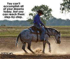 You can't accomplish all of your dreams today, but you can reach them step-by-step. www.downunderhorsemanship.com