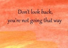 Don't look back.....