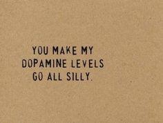 You make my dopamine go all silly and stuff BOY!