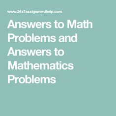 Answers to Math Problems and Answers to Mathematics Problems
