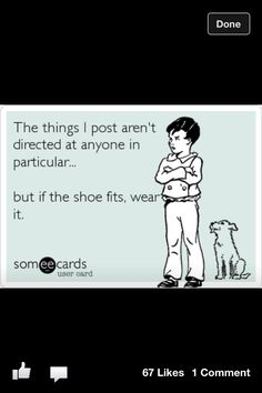 i repin cuz its funny, true, or simply cuz I feel like it.. this shit is for my amusement if u don't like or u think its about u FCK OFF n DNT take it literally their jst funny quotes but like it says if the shoe fits  OOOOO WELL..... <3