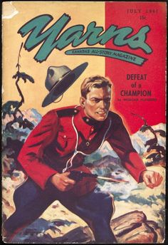 Cover of pulp magazine, YARNS, with an illustration of a Mountie apparently trying to get his man: he fires his gun while in hot pursuit, with his stetson flying off in the heat of the action Commonwealth, Canadian Identity, Posters Canada, Pulp Magazine, Magazine Covers, Canadian History, O Canada, Old Comics, Le Far West