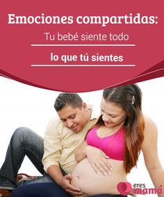 Emociones compartidas: Tu bebé siente todo lo que tú sientes Tu bebé siente todo lo que tú sientes. Uno de los vínculos más íntimos que tendrás con tu hijo sucederá cuando aún lo tienes en el vientre.
