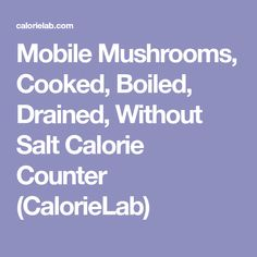 Mobile Mushrooms, Cooked, Boiled, Drained, Without Salt Calorie Counter (CalorieLab) Calorie Chart, Calorie Counter, Stuffed Mushrooms, Salt, Cooking, Food, Stuff Mushrooms, Kitchen, Essen