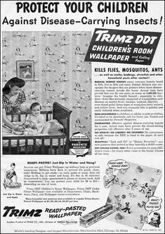 "Mothers psyched into believing DDT wallpaper made their children safe. ""So safe because DDT is fixed to paper. It can't be rubbed off"" says the ad."