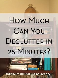 How much can you declutter in 25 minutes? You'd be surprised at the progress you can make in a short amount of time. Check out the before and after pictures.