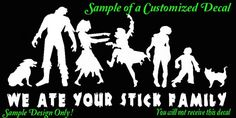 "Stick Family Custom Zombie Vinyl Decal""We Ate Your Stick Family"" 