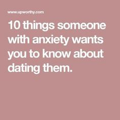 10 things someone with anxiety wants you to know about dating them.