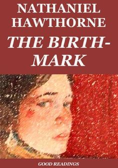 The Birth-Mark (Annotated) by [Hawthorne, Nathaniel, Melville, Herman]