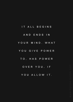 It all begins and ends in your mind