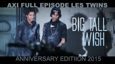 AXI / BIG TALL WISH / LES TWINS / 2015 DIRECTOR'S CUT / S2 E05 / Directo... #lestwinsclique check it this great movie made by +Shawn Welling AXI - my #TB for this day with +OfficialLesTwins - love it!